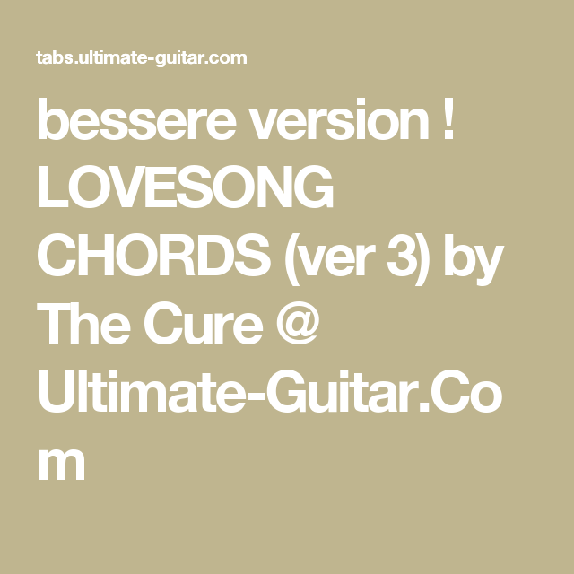 Bessere Version Lovesong Chords Ver 3 By The Cure Ultimate