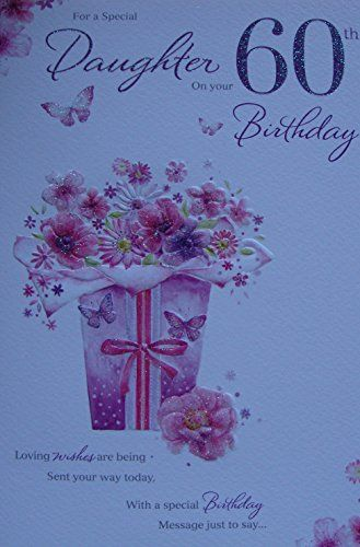 Pin By Jane Glanvill On Daughter Birthday Cards 60th Birthday Cards 60th Birthday Daughter