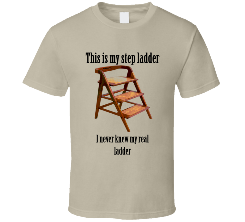 This is my Step ladder I never knew my real ladder funny t-shirt carpenter  wood working funny gag gift for craftsman funny t-shirts d7eb1693a104