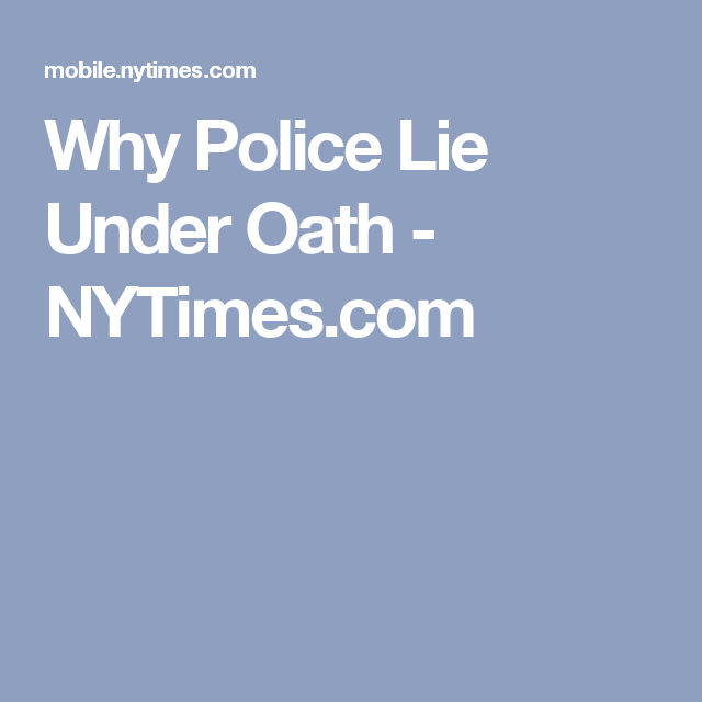 Why Police Lie Under Oath - NYTimes.com