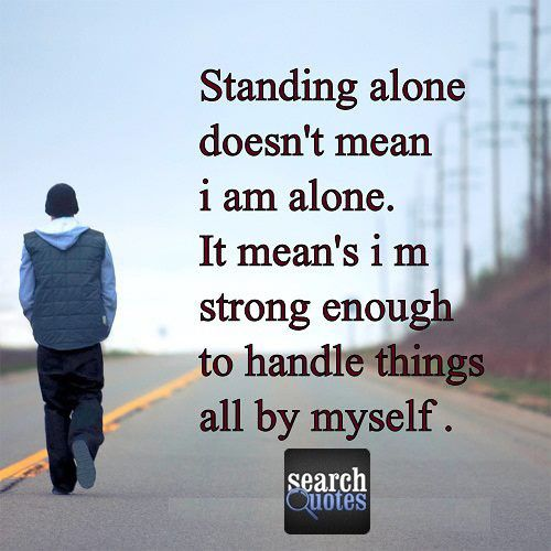 Standing Alone Handle Things Myself Quote Quotes For More Visit Www Magnificent Search Quotes