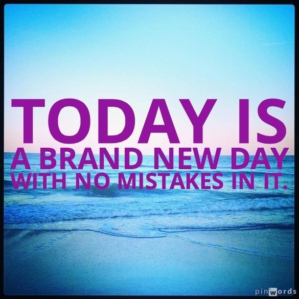 Today Is A Brand New Day With No Mistakes In It Quotes