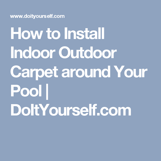 Awesome How To Install Indoor Outdoor Carpet Around Your Pool | DoItYourself.com