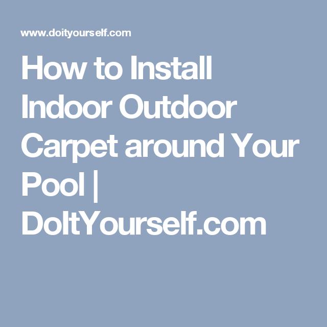 How to Install Indoor Outdoor Carpet around Your Pool | DoItYourself ...
