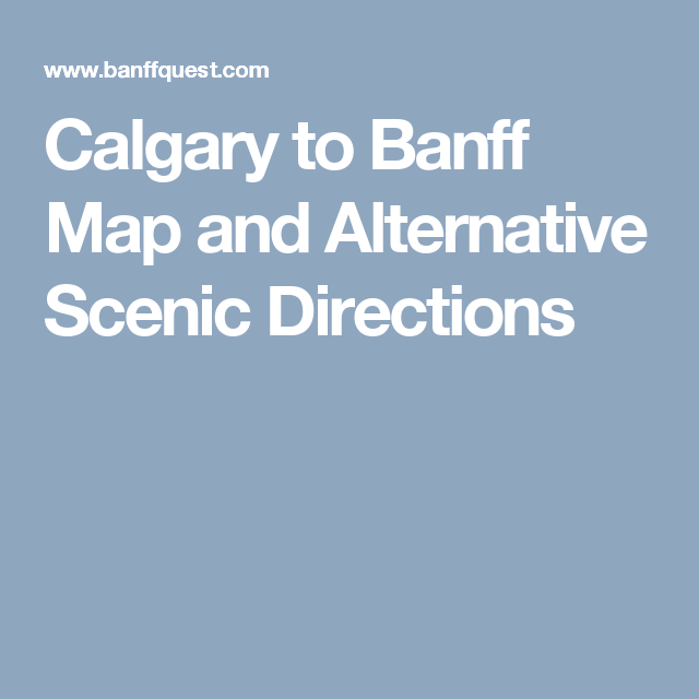 Calgary to Banff Map and Alternative Scenic Directions