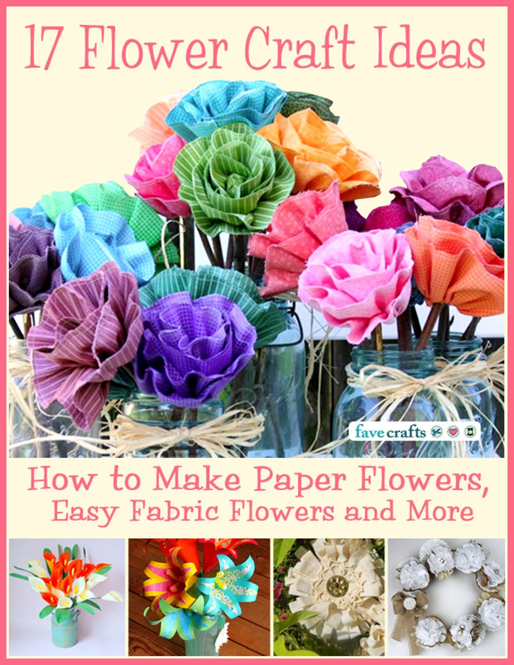 17 flower craft ideas how to make paper flowers easy fabric 17 flower craft ideas how to make paper flowers easy fabric flowers and more free ebook mightylinksfo