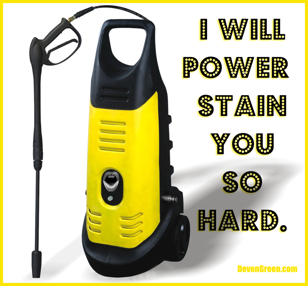 I Will Power Stain You So Hard Devengreen Com Best Pressure