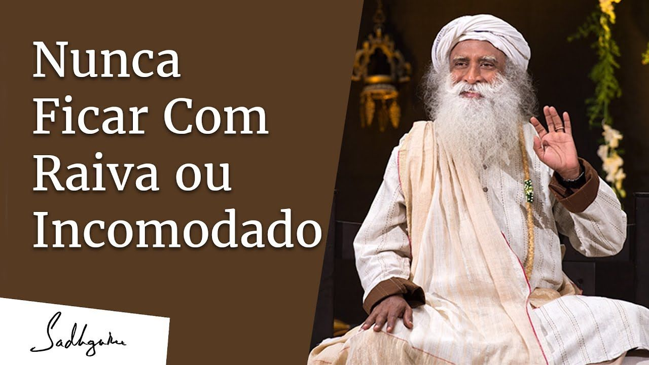 Como Nunca Ficar com Raiva ou Incomodado | Sadhguru Português em 2020 |  Raiva, Incomodar, Youtube