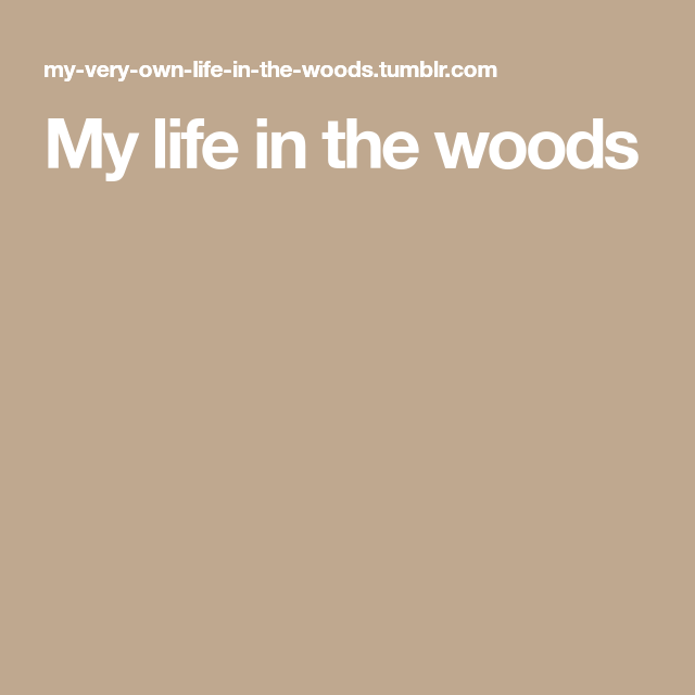 My life in the woods
