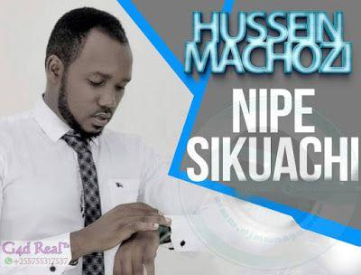 Download New Audio : Hussein Machozi - Nipe Sikuachi
