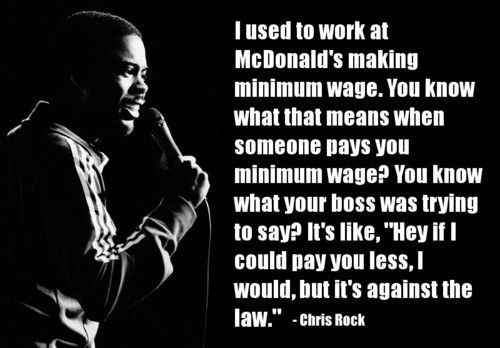 The Truth About Minimum Wage Celebrity Quotes Funny Quotes By Famous People Chris Rock Jokes