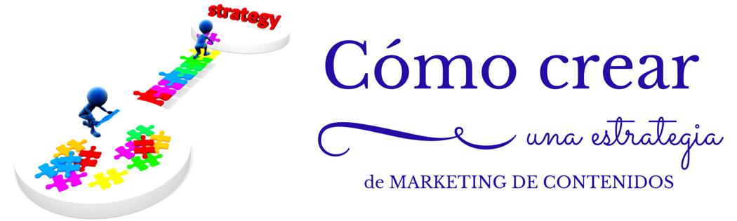 como crear estrategia marketing contenidos