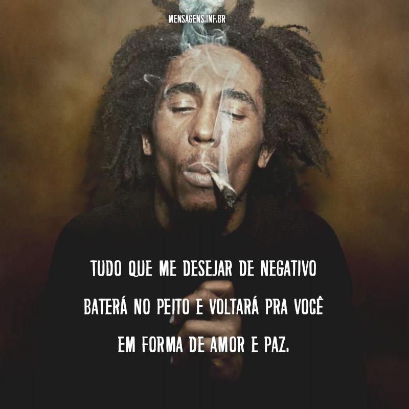 Mensagem De Bob Marley Tudo O Que Me Desejar De Negativo