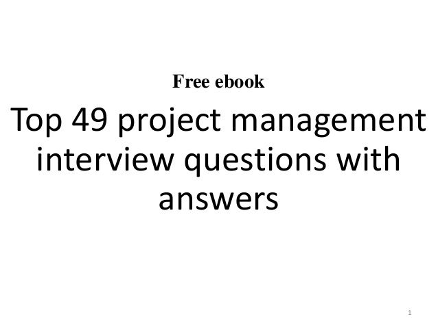 Top 49 project management interview questions and answers pdf - resume questions and answers