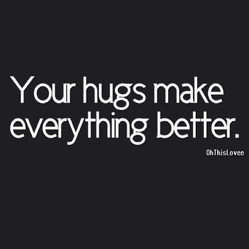 I Frikken Love Hugs Your Hugs Make Me Feel So Good Quotes