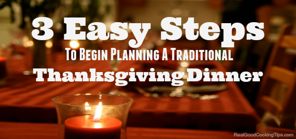 3 Easy Steps to Begin Planning a Traditional Thanksgiving Dinner Menu | Real Good Cooking Tips | http://www.realgoodcookingtips.com/3-easy-steps-to-begin-planning-a-traditional-thanksgiving-dinner- menu.html