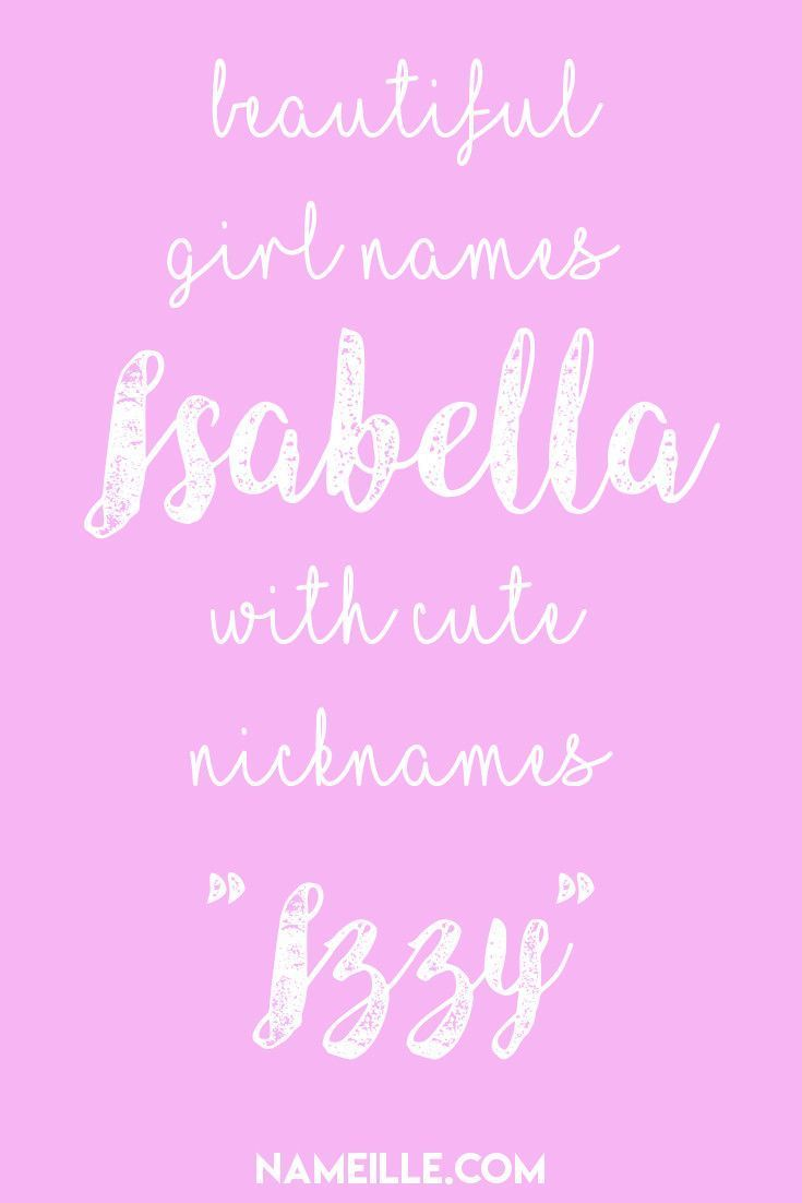 Isabella Izzy I Beautiful Girl Names With Cute Nicknames I Nameille Com Beautiful Girl Names Cute Nicknames Girl Names