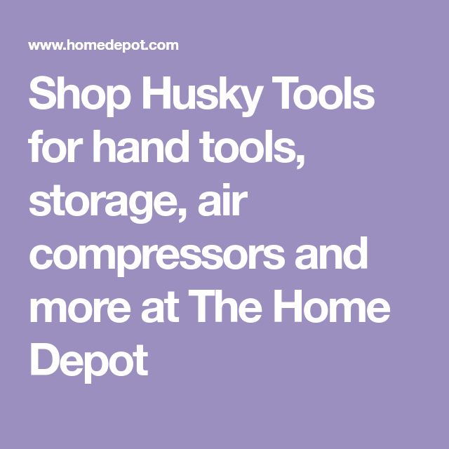 Shop Husky Tools For Hand Tools Storage Air Compressors And More At The Home Depot The Home Depot Husky Truck Tool Box Husky Workbench