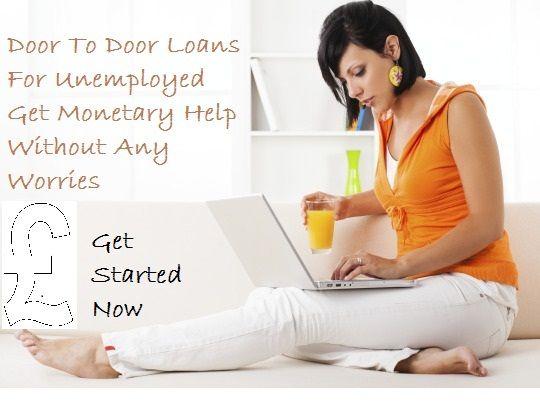 Door To Door Loans For Unemployed Get Monetary Help Without Any Worries | Door To Door Loans For Unemployed | Pinterest | Porte e Nota