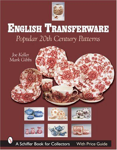 English Transferware: Popular 20th Century Patterns (Schiffer Book for Collectors) by Joe Keller