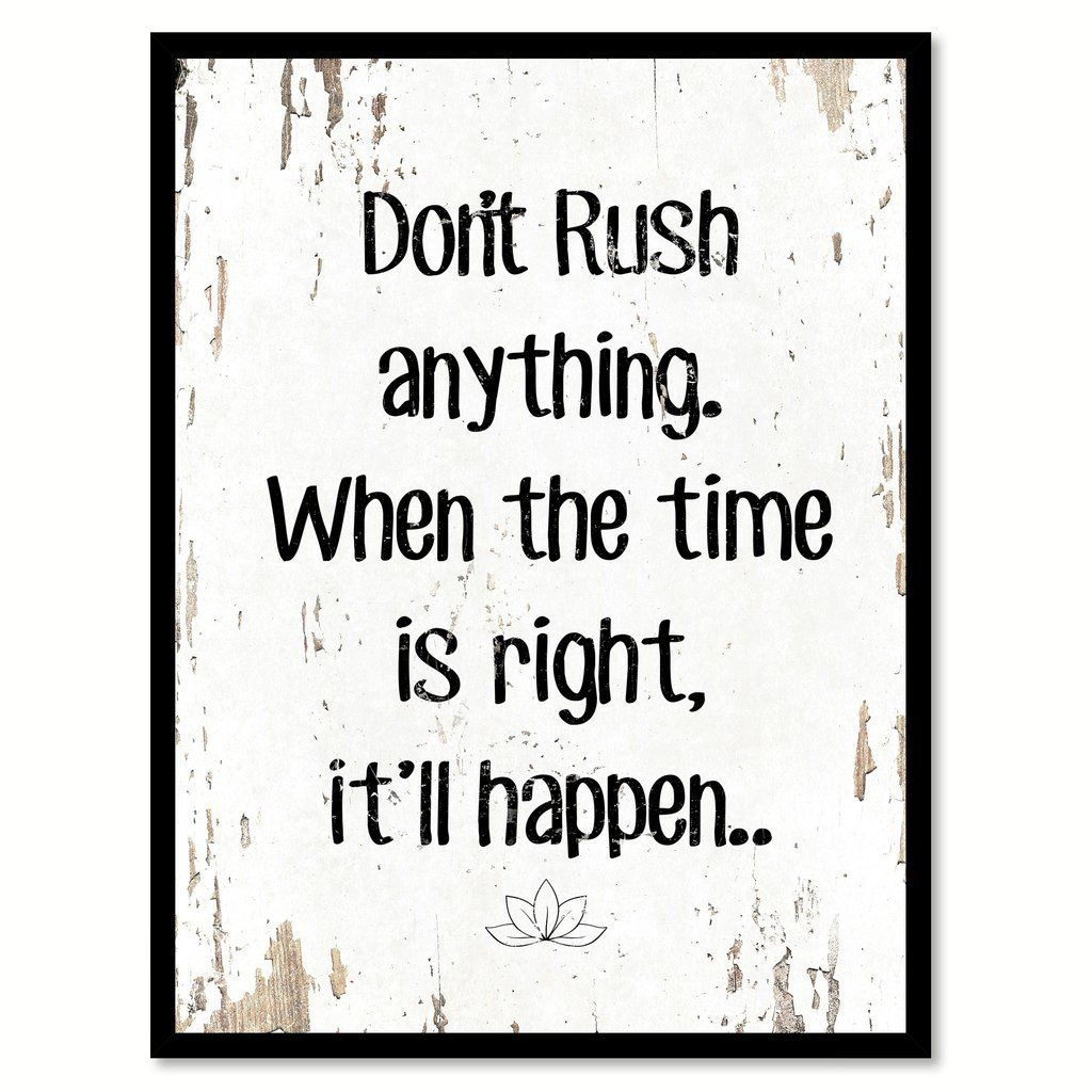 Don't Rush Anything When The Time Is Right Quote Saying