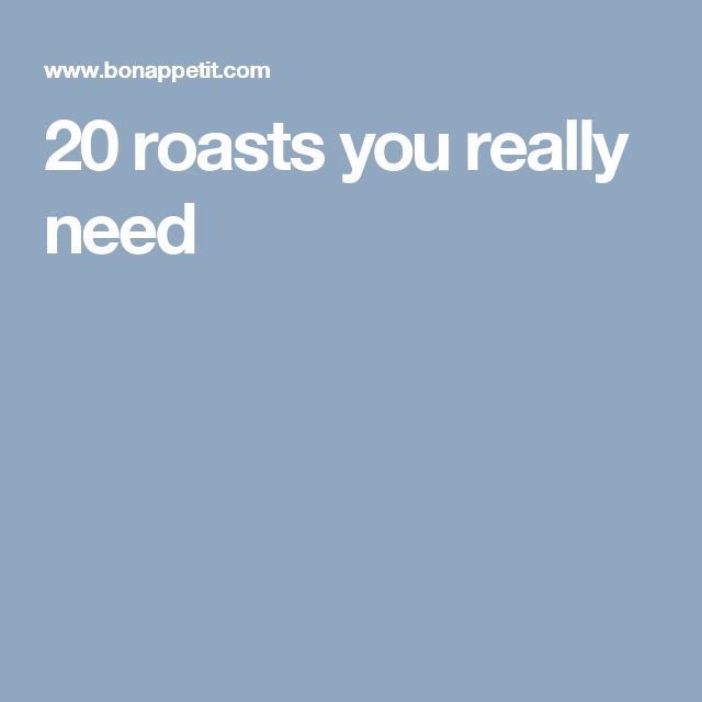 20 roasts you really need