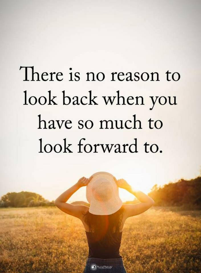 Quotes There Is No Reason To Look Back When You Have So Much To Look