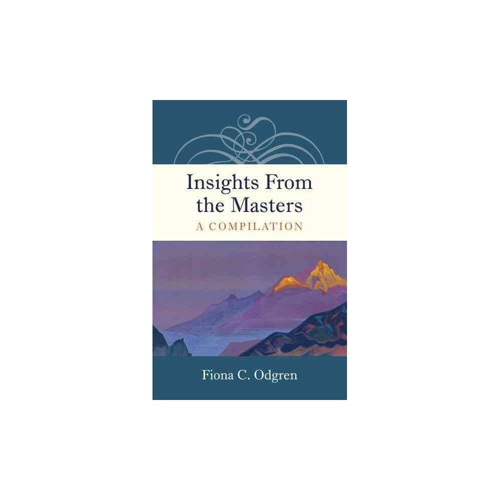 Insights from the Masters : A Compilation (Paperback) (Fiona C. Odgren)