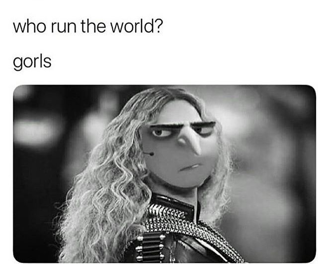 Saw this while listening to who run the world   Really funny memes, Funny  relatable memes, Despicable me memes