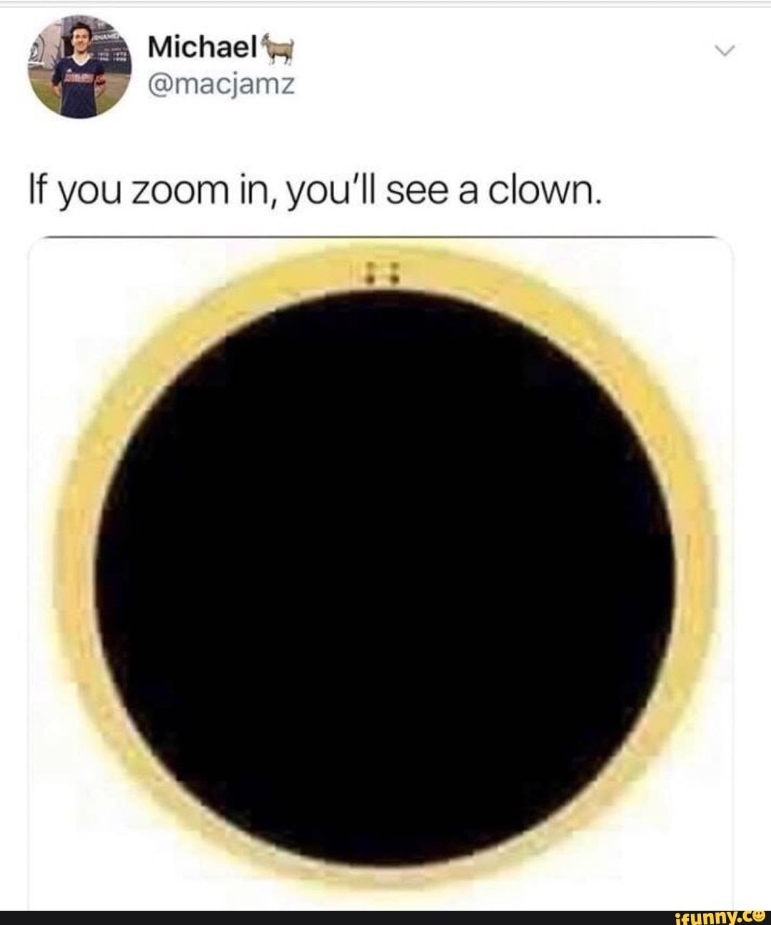 If You Zoom In You Ll See A Clown Ifunny Funny Memes Funny Relatable Memes Stupid Memes