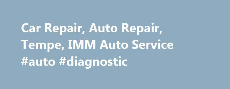 Car Repair, Auto Repair, Tempe, IMM Auto Service #auto #diagnostic - vehicle service contract