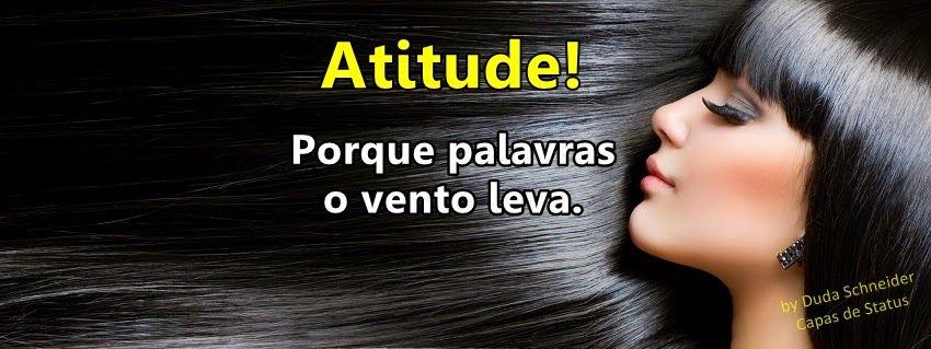 Capas de Status: Atitude! Porque palavras o vento leva