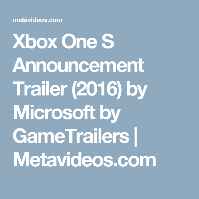 Xbox One S Announcement Trailer (2016) by Microsoft by GameTrailers | Metavideos.com
