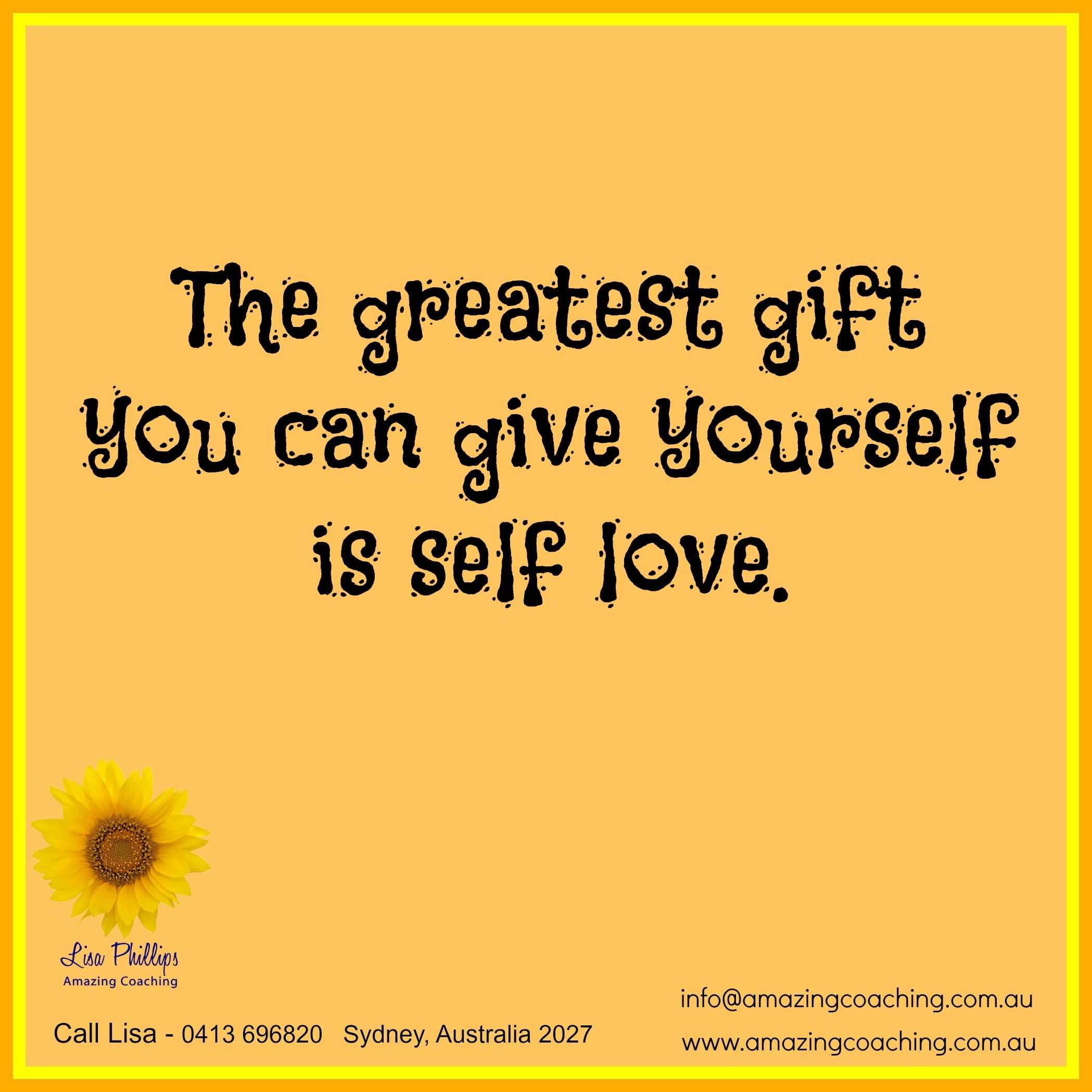 The greatest gift you can give yourself is self-love.  Confidence