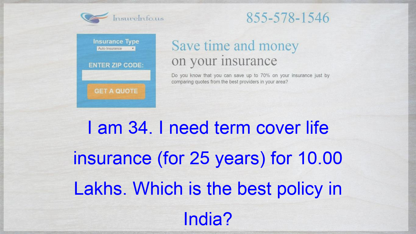I Am 34 I Need Term Cover Life Insurance For 25 Years For 10 00 Lakhs Which Is The Best Polic Life Insurance Policy Insurance Quotes Health Insurance Plans