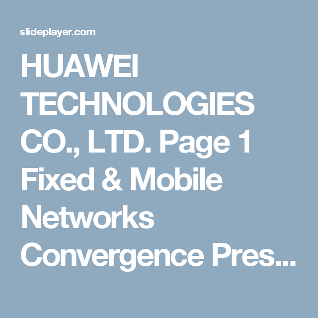 HUAWEI TECHNOLOGIES CO , LTD  Page 1 Fixed & Mobile Networks