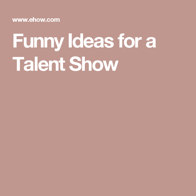 Funny Ideas For A Talent Show  Kids Activites    Funny