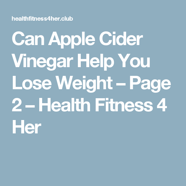Can Apple Cider Vinegar Help You Lose Weight – Page 2 – Health Fitness 4 Her