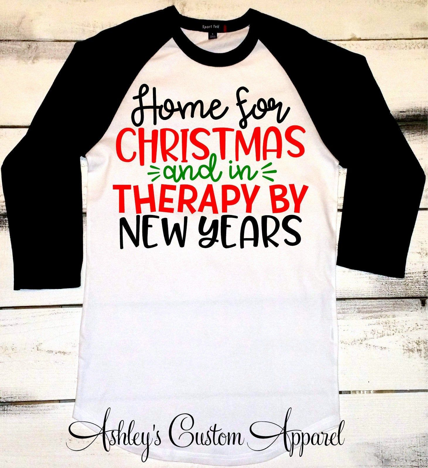 Funny Holiday Shirts Home For Christmas And In Therapy By New Years Family Christmas Tshirt Matching Christmas Raglan Christmas Shirt Gifts