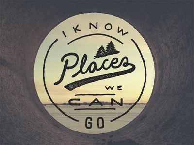 i know places we can go.