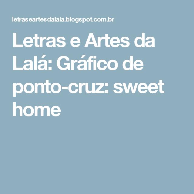 Letras e Artes da Lalá: Gráfico de ponto-cruz: sweet home