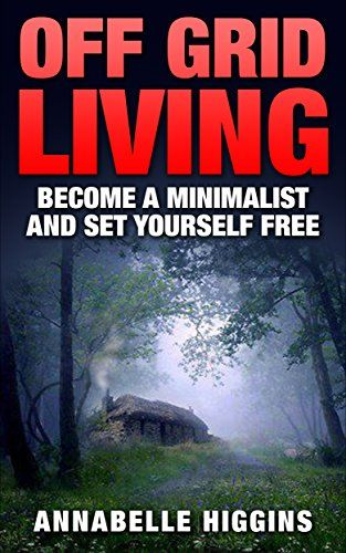 Off Grid Living: (Free Gift eBook Inside!) Become A Self Sufficient Minimalist (Set Yourself Free) - http://www.kindle-free-books.com/off-grid-living-free-gift-ebook-inside-become-a-self-sufficient-minimalist-set-yourself-free