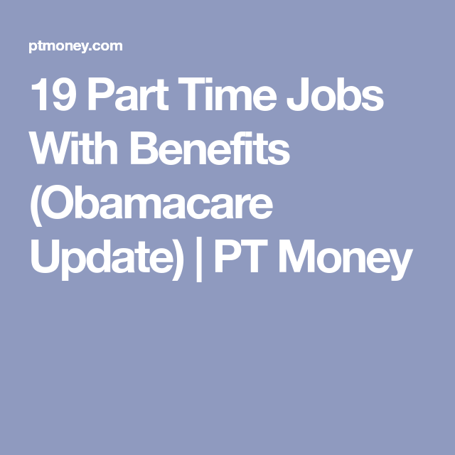 17 Part Time Jobs With Benefits Part Time Jobs Best Part Time