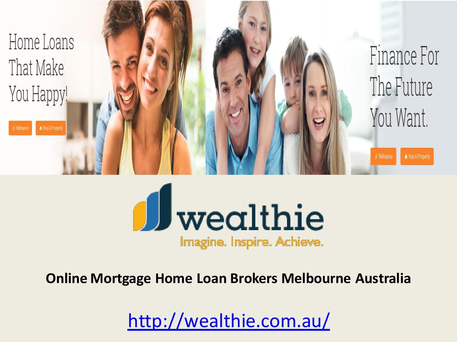 Wealthie is one of the leading mortgage brokers in Melbourne, which provides Basic Home loans, Bank loan calculator, how much can I borrow calculator, investment loans in Melbourne. Read More - http://wealthie.com.au
