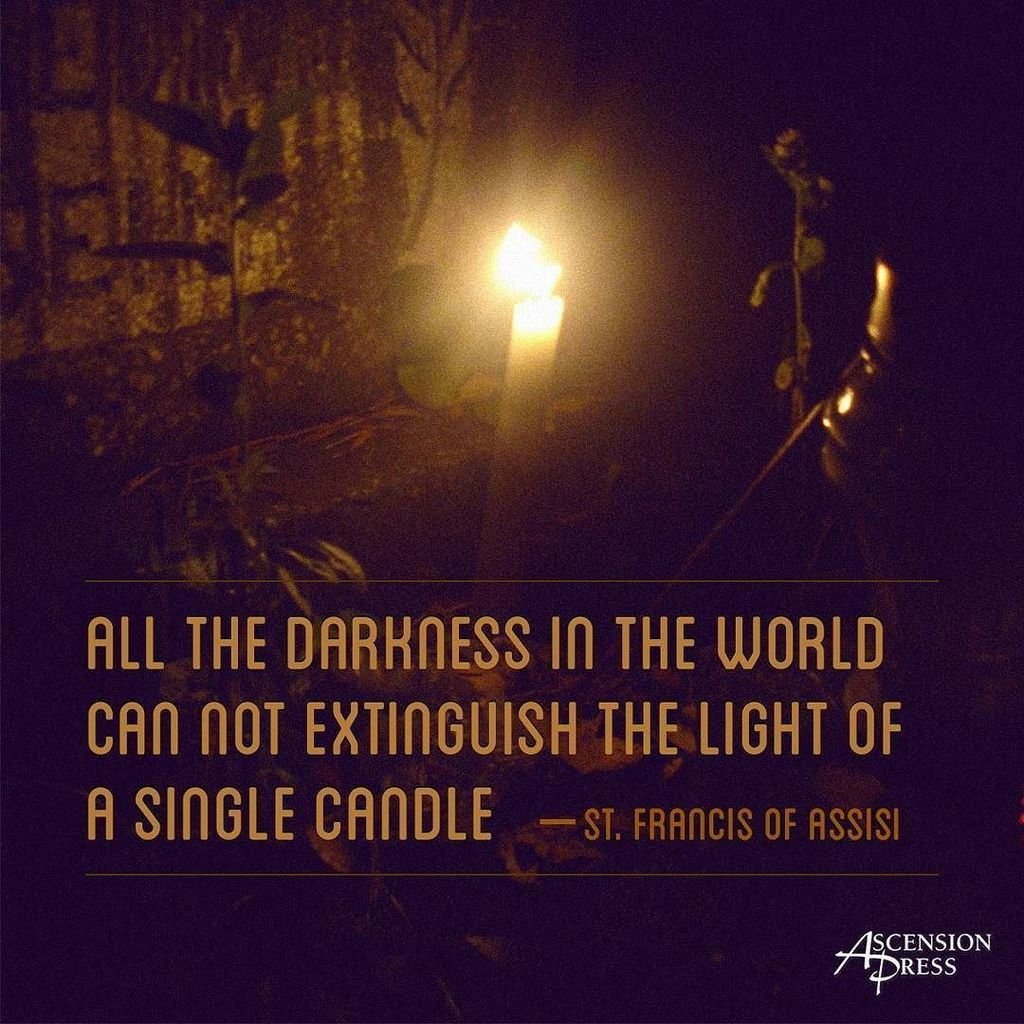 All The Darkness In The World Cannot Extinguish The Light Of A Single Candle Epiphany Quotes Catholic Quotes Saint Quotes