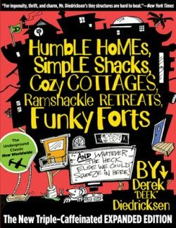 Download Humble Homes, Simple Shacks, Cozy Cottages, Ramshackle Retreats, Funky Forts: And Whatever the Heck Else We Could Squeeze in Here Online Free - pdf, epub, mobi ebooks - Booksrfree.com