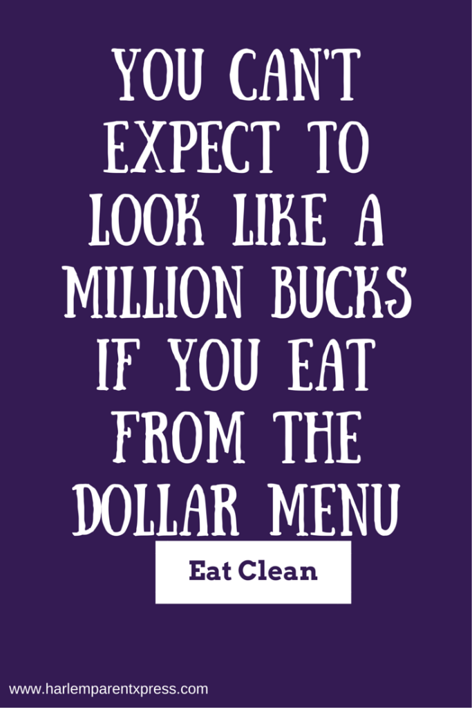 You can't expect to look like a million bucks if you eat ...