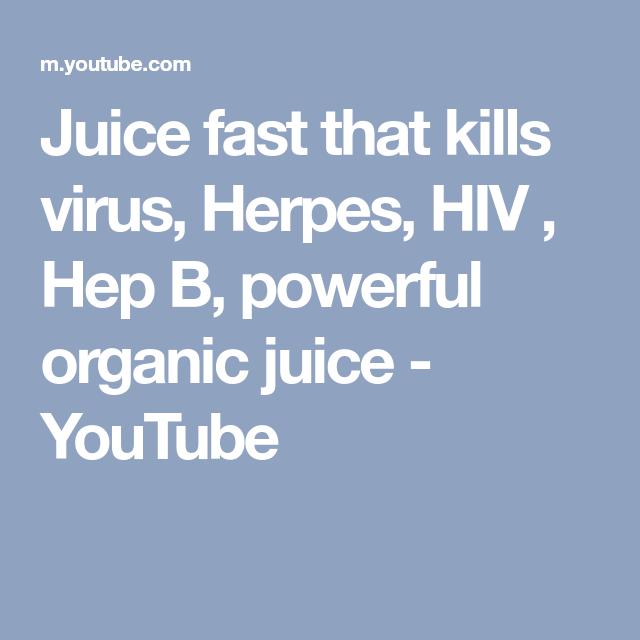 Juice fast that kills virus, Herpes, HIV , Hep B, powerful organic