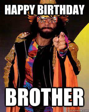 Happy Birthday Brother - Funny Happy Birthday Picture | Makes me