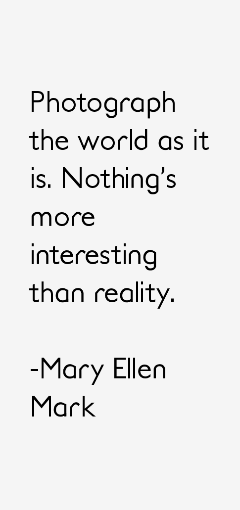 mary ellen mark quotes - Google Search | mary ellen mark ...
